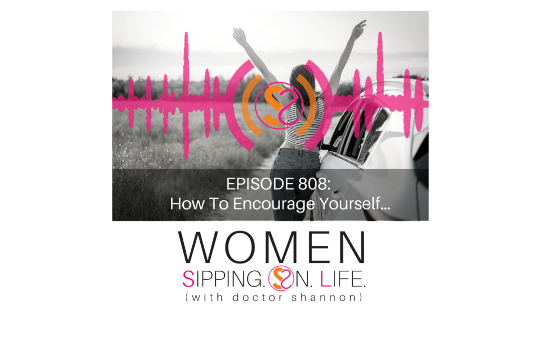 EPISODE 808: How To Encourage Yourself…