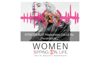 EPISODE 827: Happiness Could Be Hazardous…
