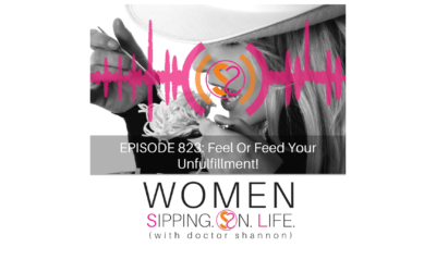 EPISODE 823: Feel Or Feed Your Unfulfillment!