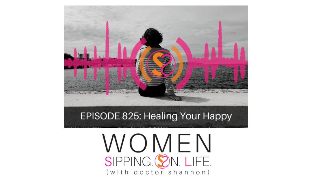 EPISODE 825: Healing Your Happy