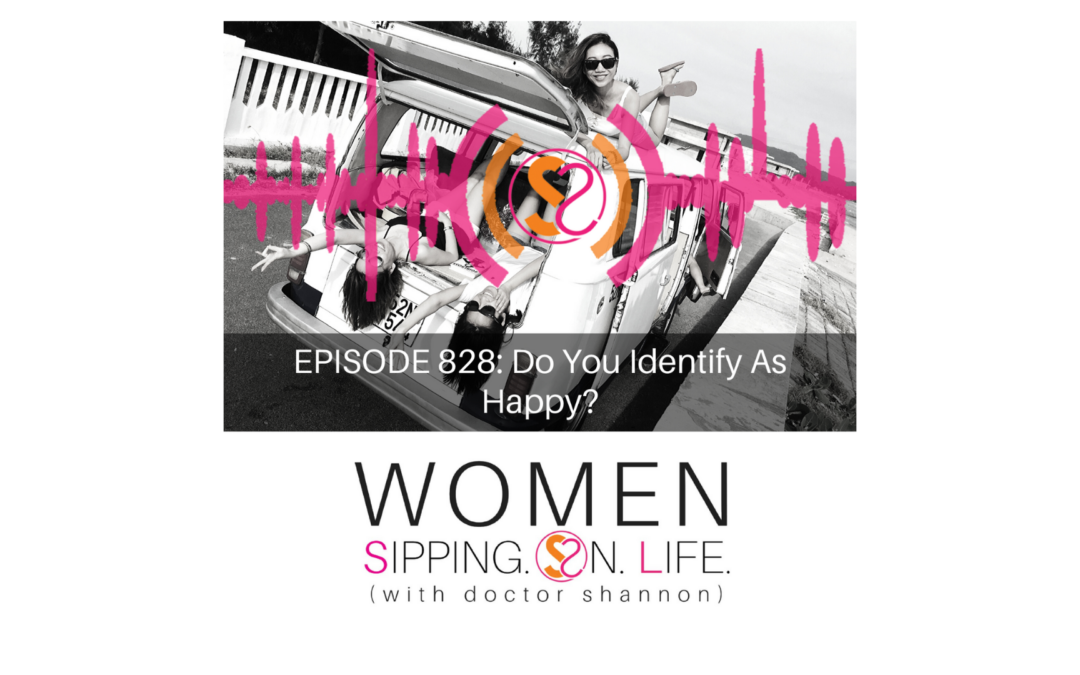 EPISODE 828: Do You Identify As Happy?