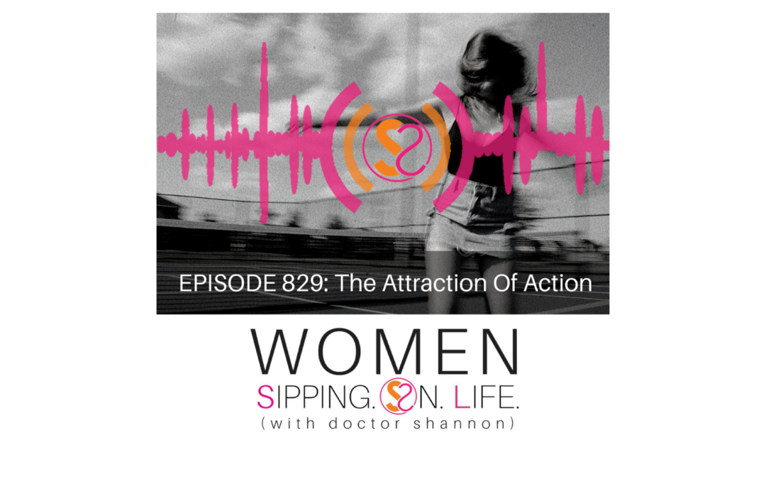 EPISODE 829: The Attraction Of Action