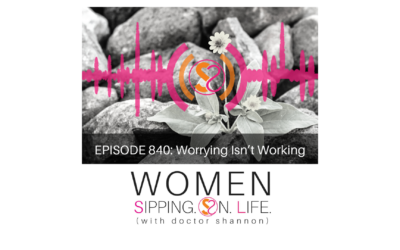 EPISODE 840: Worrying Isn't Working