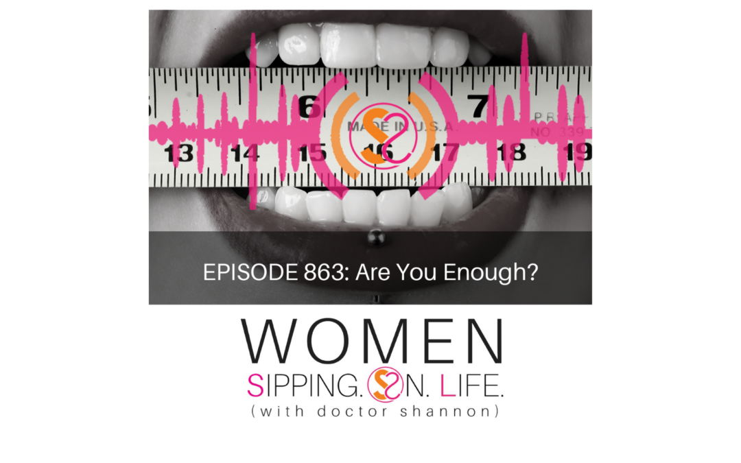 EPISODE 863: Are You Enough?