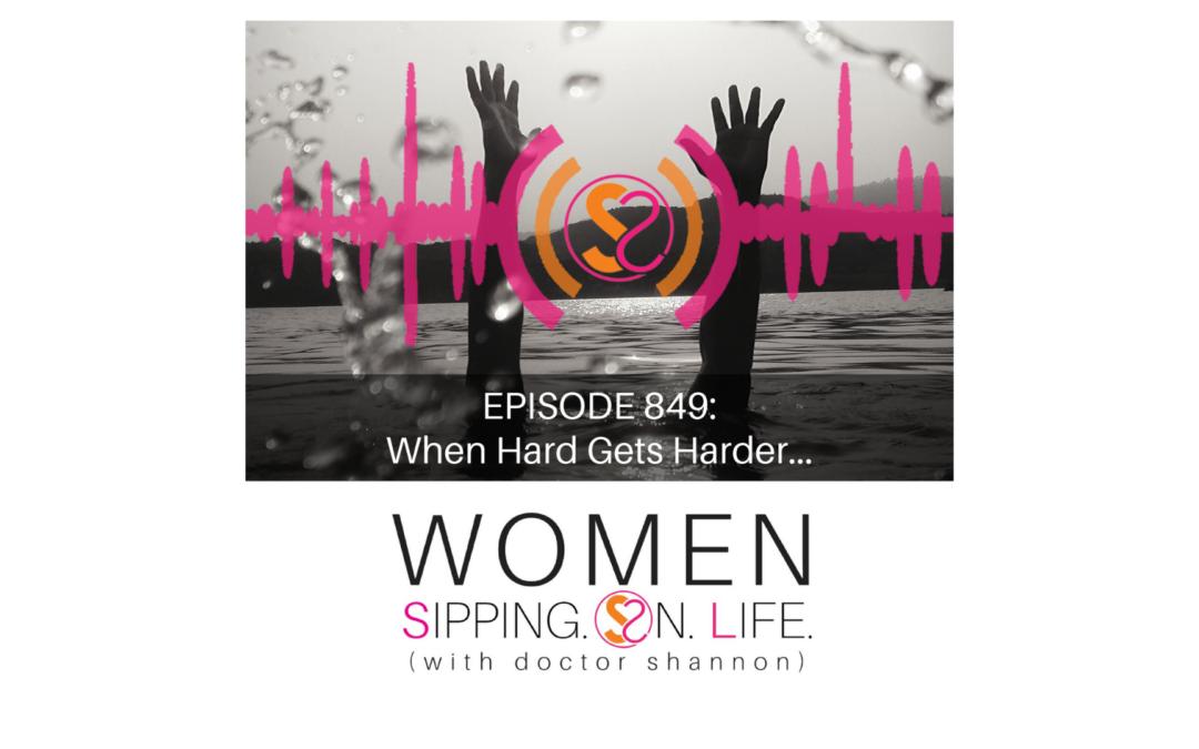 EPISODE 849: When Hard Gets Harder…