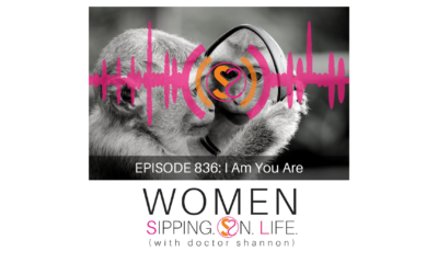 EPISODE 836: I Am You Are…
