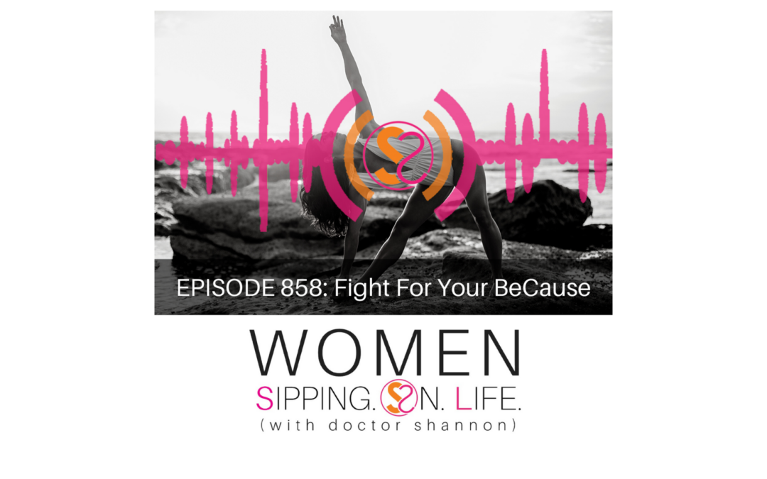 EPISODE 858: Fight For Your BeCause