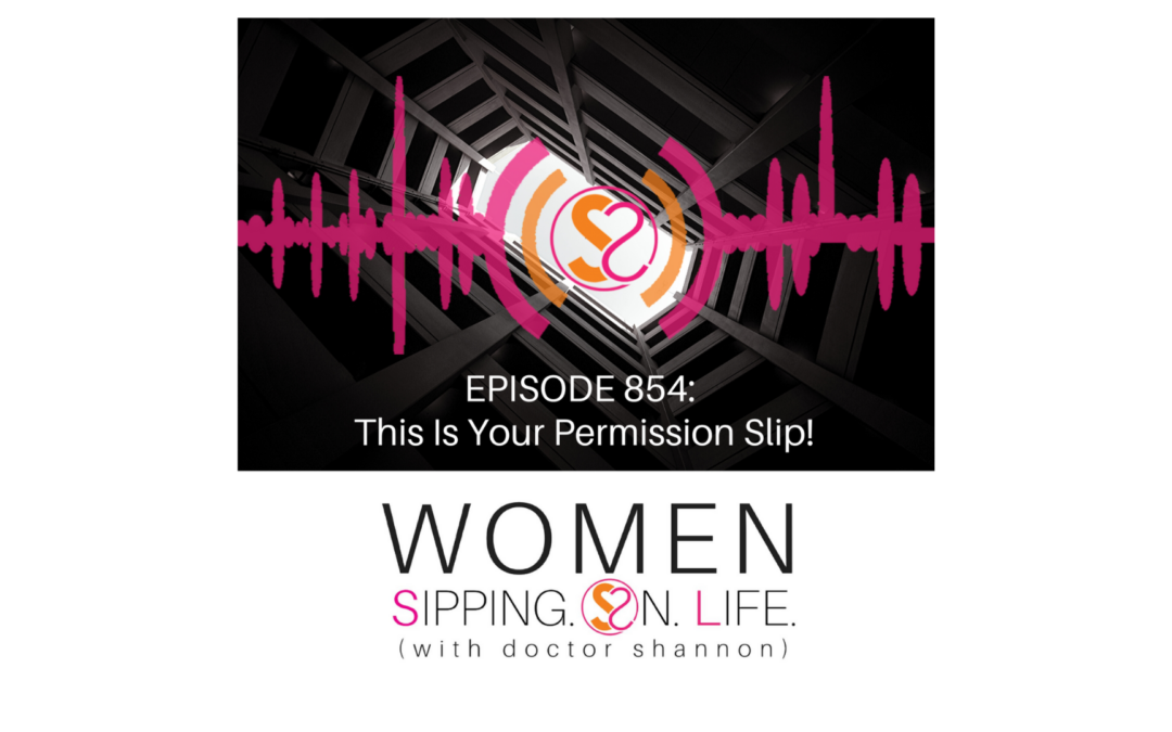 EPISODE 854: This Is Your Permission Slip!