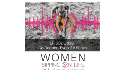 EPISODE 838: Go Deeper…Even If It Stinks
