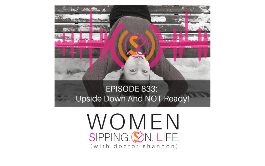 EPISODE 833: Upside Down And NOT Ready!