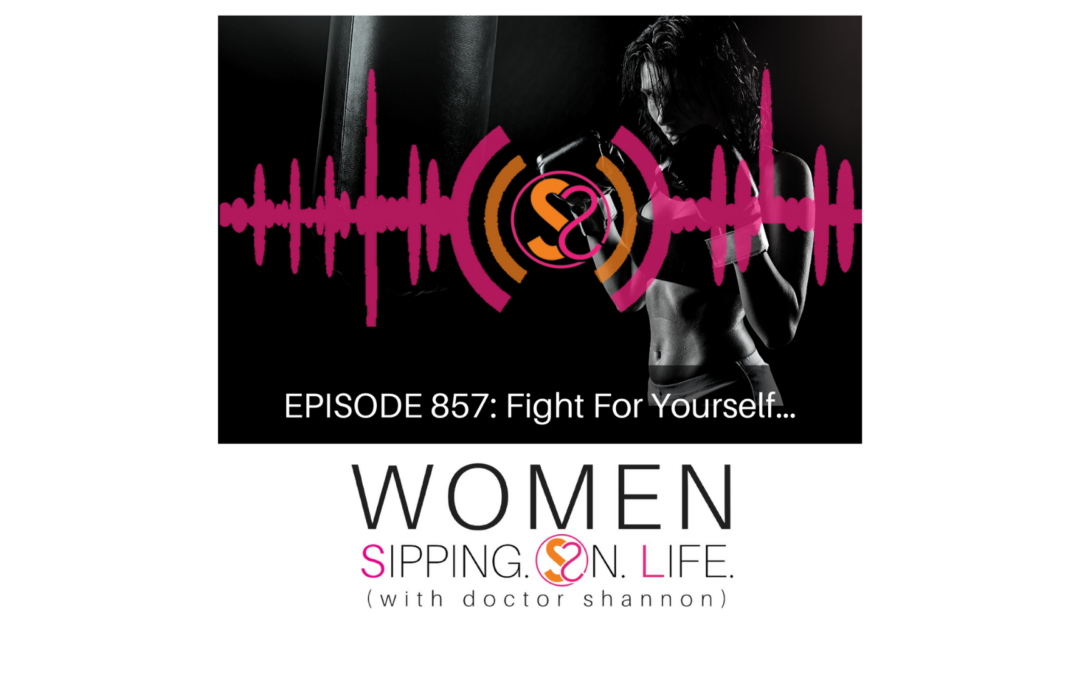 EPISODE 857: Fight For Yourself…