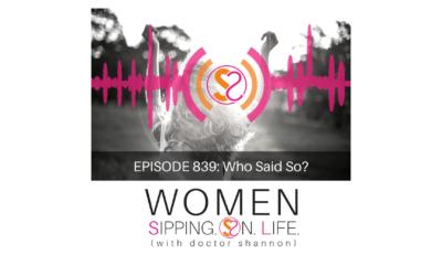 EPISODE 839: Who Said So?