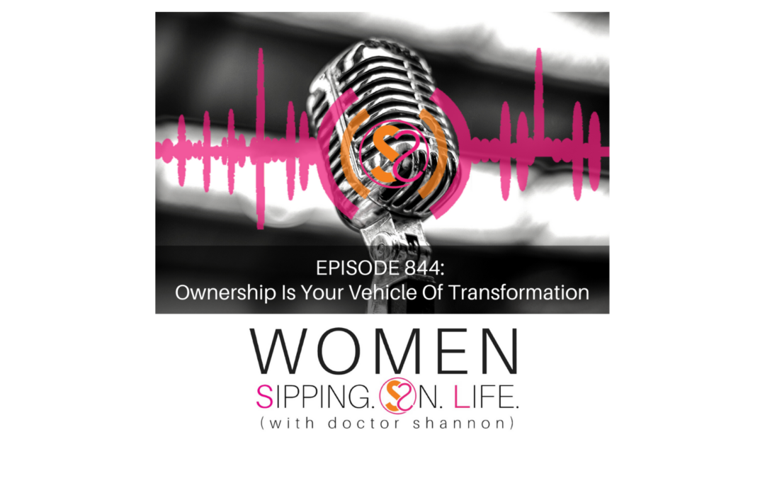 EPISODE 844: Ownership Is Your Vehicle Of Transformation