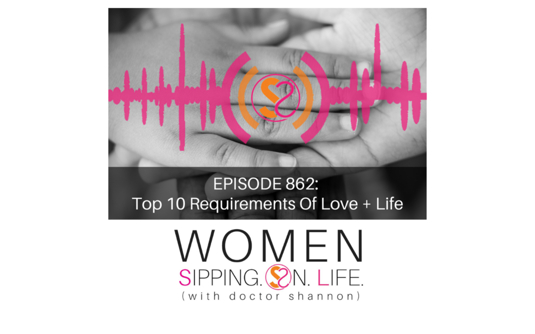 EPISODE 862: Top 10 Requirements Of Love + Life