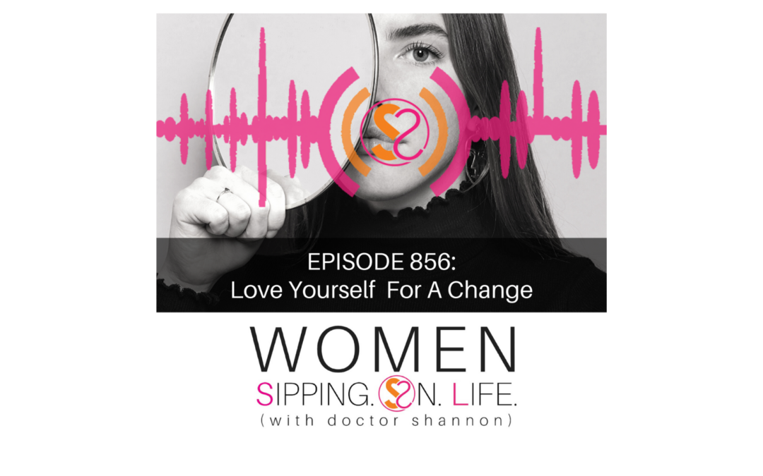 EPISODE 856: Love Yourself For A Change