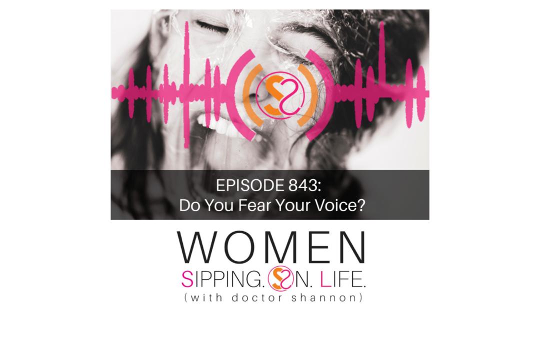 EPISODE 843: Do You Fear Your Voice?