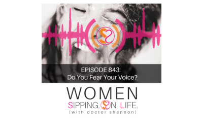 EPISODE 843: Do You Fear Your Voice?