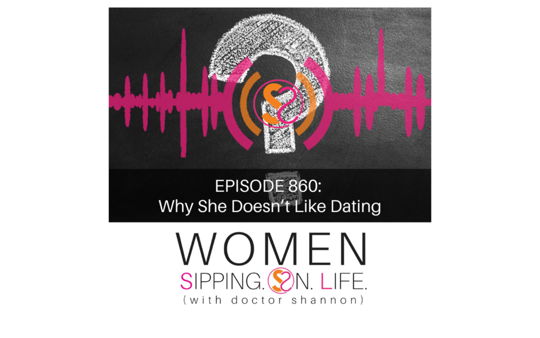 EPISODE 860: Why She Doesn't Like Dating