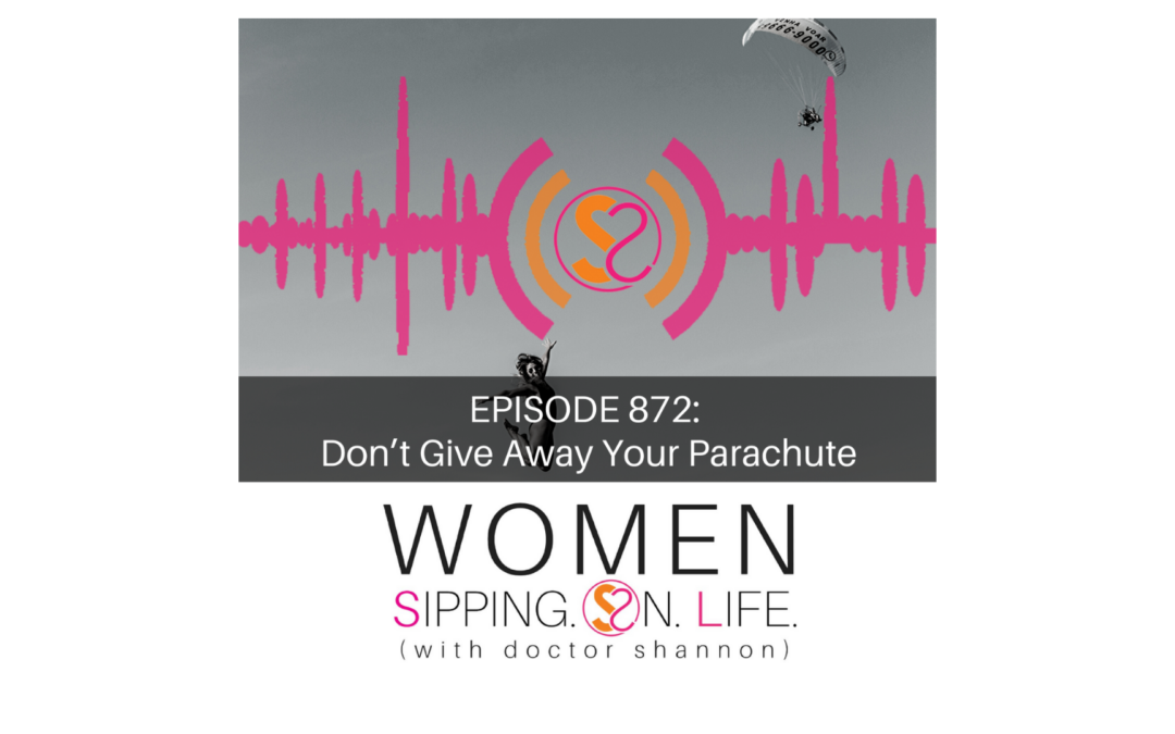 EPISODE 872: Don't Give Away Your Parachute