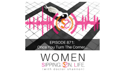 EPISODE 871: Once You Turn The Corner…