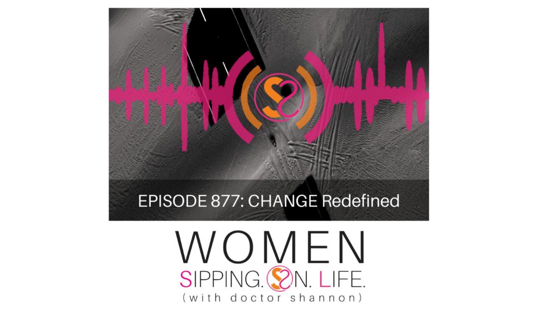 EPISODE 877: CHANGE Redefined