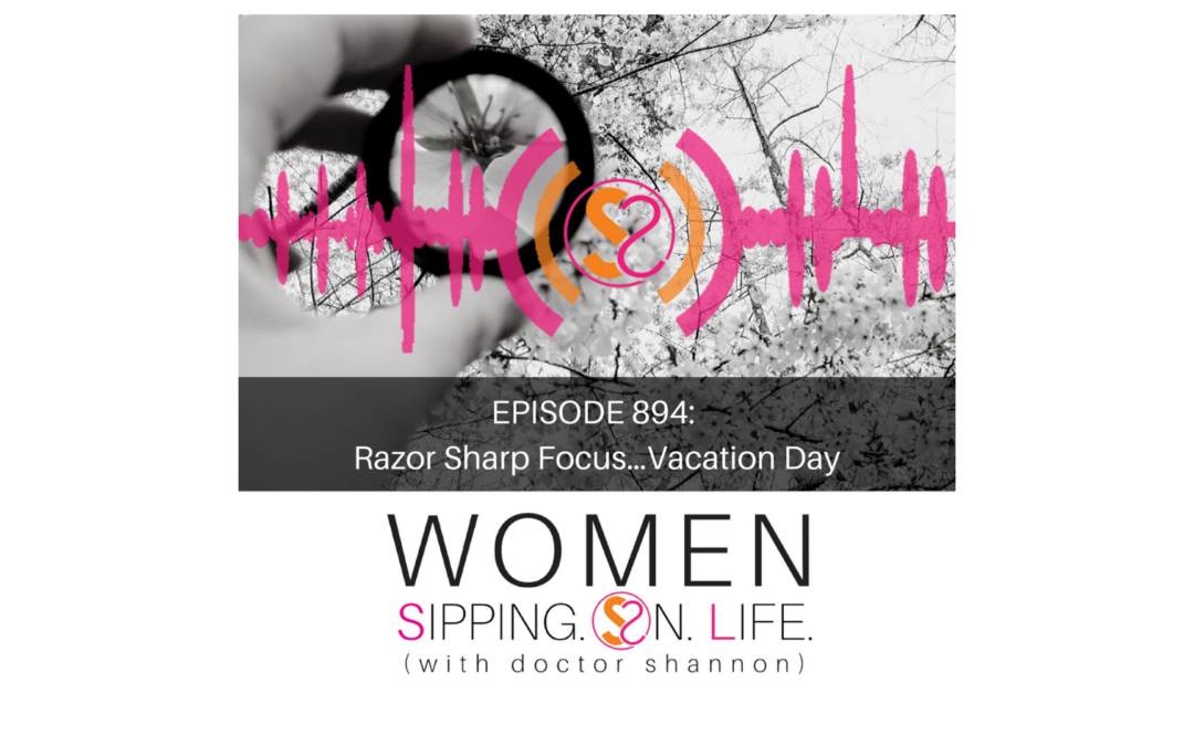 EPISODE 894: Razor Sharp Focus…Vacation Day