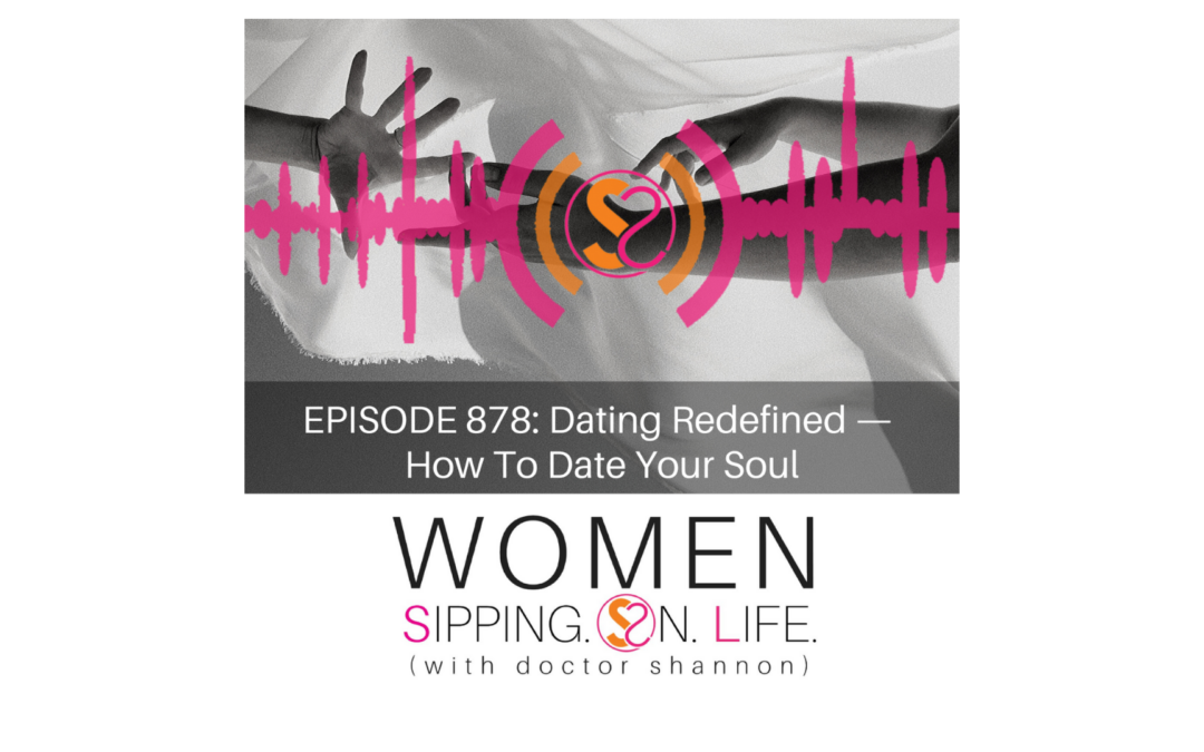 EPISODE 878: Dating Redefined — How To Date Your Soul