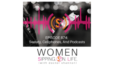 EPISODE 874: Sweaty, Cellphones, And Podcasts