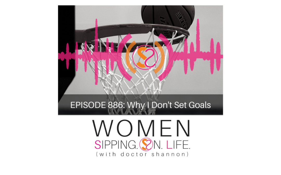 EPISODE 886: Why I Don't Set Goals