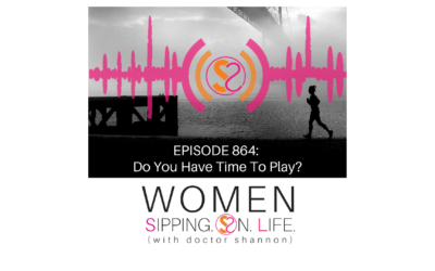 EPISODE 864: Do You Have Time To Play?