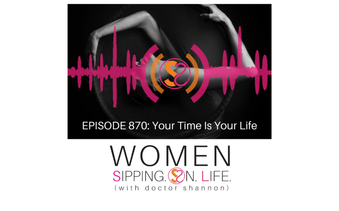 EPISODE 870: Your Time Is Your Life