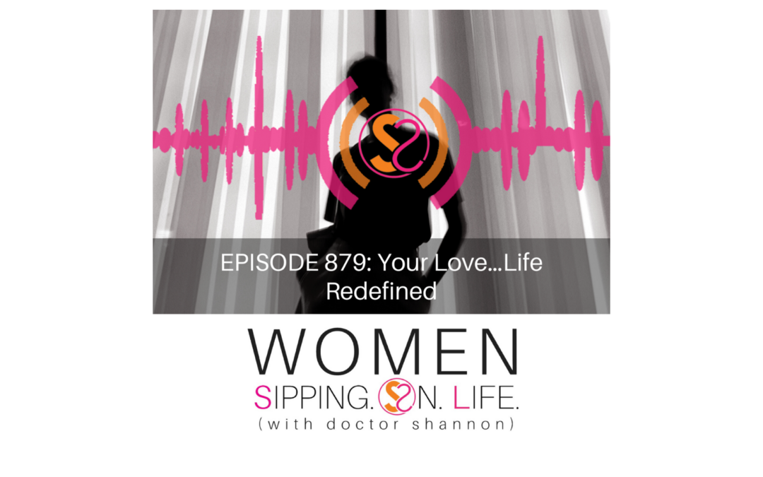 EPISODE 879: Your Love…Life Redefined