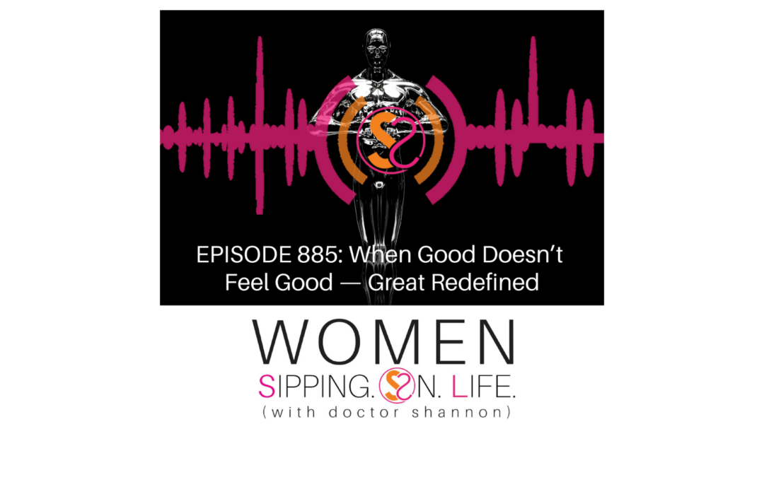 EPISODE 885: When Good Doesn't Feel Good — Great Redefined