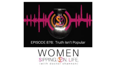 EPISODE 876: Truth Isn't Popular