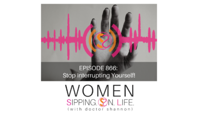 EPISODE 866: Stop Interrupting Yourself!