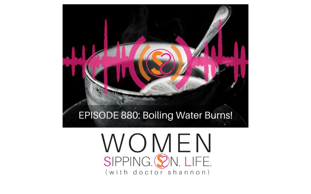EPISODE 880: Boiling Water Burns!