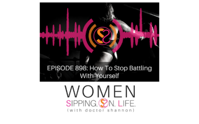 EPISODE 898: How To Stop Battling With Yourself