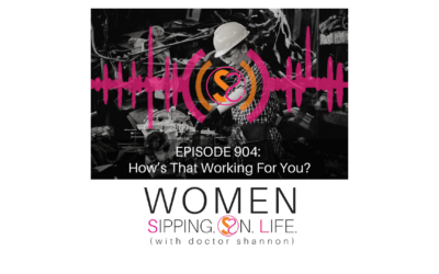 EPISODE 904: How's That Working For You?