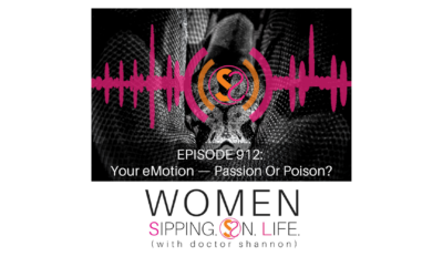 EPISODE 912: Your eMotion — Passion Or Poison?