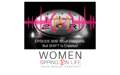 EPISODE 909: Sh*# Happens But SHIFT Is Created