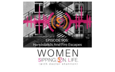 EPISODE 905: Handstands And Fire Escapes