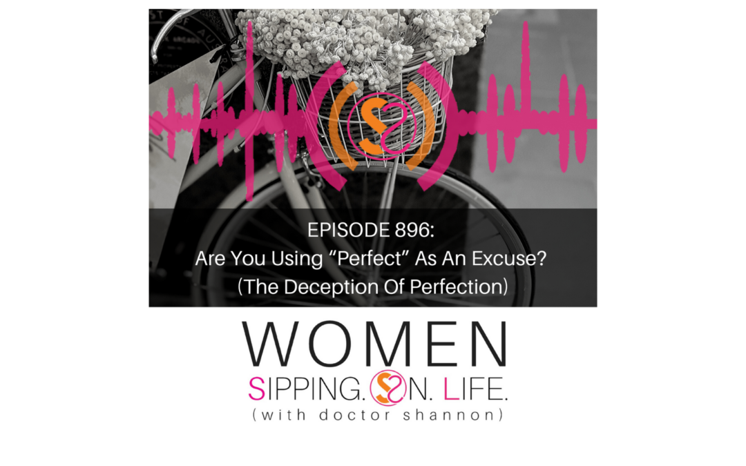"EPISODE 896: Are You Using ""Perfect"" As An Excuse? (The Deception Of Perfection)"