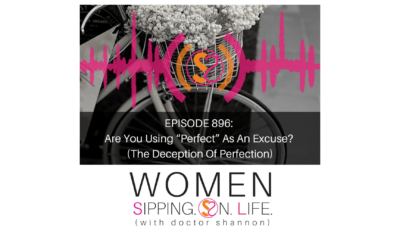 """EPISODE 896: Are You Using """"Perfect"""" As An Excuse? (The Deception Of Perfection)"""