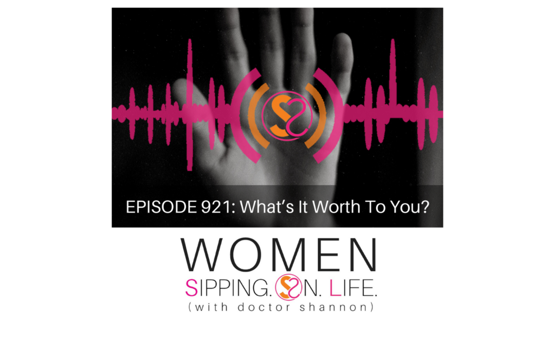 EPISODE 921: What's It Worth To You?
