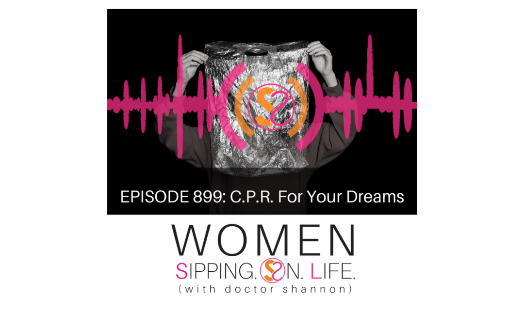 EPISODE 899: C.P.R. For Your Dreams