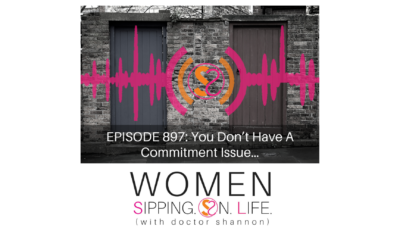 EPISODE 897: You Don't Have A Commitment Issue…