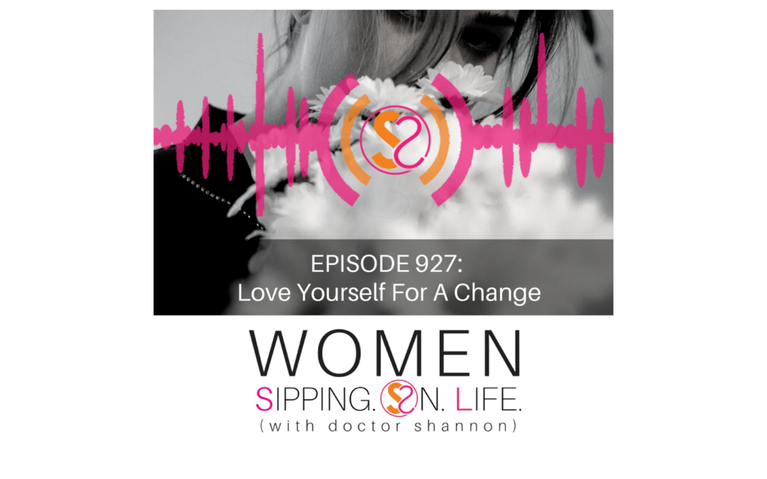 EPISODE 927: Love Yourself For A Change