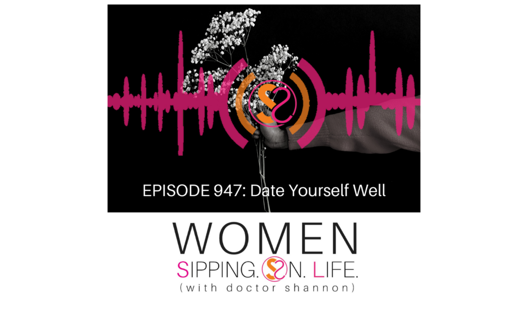 EPISODE 947: Date Yourself Well