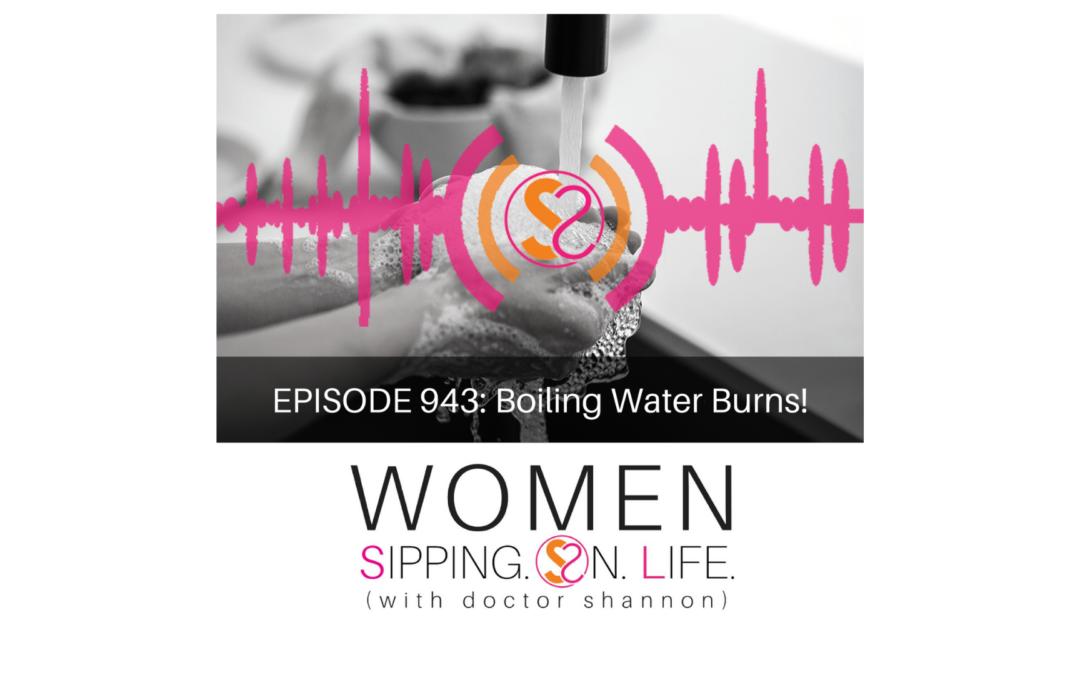 EPISODE 943: Boiling Water Burns!