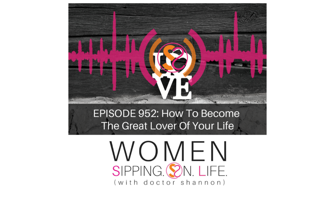 EPISODE 952: How To Become The Great Lover Of Your Life
